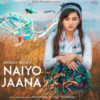 Naiyo Jaana Shirley Setia MP3