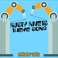 Rusty Rivets Theme Song Imitator Tots MP3