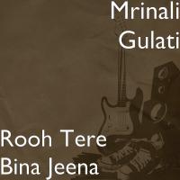 Rooh Tere Bina Jeena Mrinali Gulati MP3