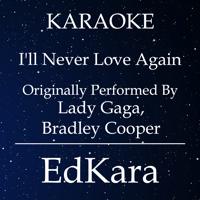 I'll Never Love Again (Originally Performed by Lady Gaga, Bradley Cooper) [Karaoke No Guide Melody Version] EdKara