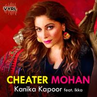 Kanika Kapoor Cheater Mohan (feat. Ikka)