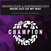 Move out of My Way (Extended Vocal Mix) Dennis Quin & Shermanology