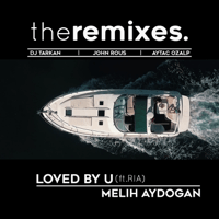 Loved by You (feat. Ria) [DJ Tarkan Remix] Melih Aydogan