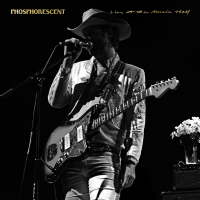 Nothing Was Stolen (Live) Phosphorescent