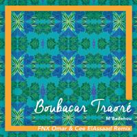 M'Badehou (FNX Omar & Cee ElAssaad Remix) Boubacar Traoré