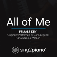 All of Me (Female Key) Originally Performed by John Legend] [Piano Karaoke Version] Sing2Piano
