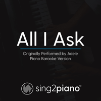 All I Ask (Originally Performed by Adele) [Piano Karaoke Version] Sing2Piano