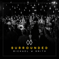 Surrounded (Fight My Battles) Michael W. Smith