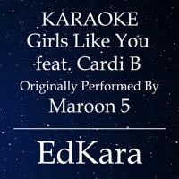 Girls Like You (Originally Performed by Maroon 5 feat. Cardi B) [Karaoke No Guide Melody Version] EdKara