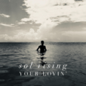 Free Download Sol Rising Your Lovin' Mp3