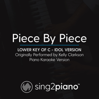 Piece by Piece (Lower Key of C) Originally Performed by Kelly Clarkson] [Idol Version] [Piano Karaoke Version] Sing2Piano
