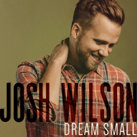 Dream Small Josh Wilson