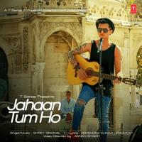 Jahaan Tum Ho Shrey Singhal MP3