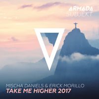 Take Me Higher 2017 (Extended Club Mix) Mischa Daniels & Erick Morillo
