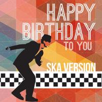 Happy Birthday To You (Ska Version) Happy Birthday