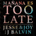 Free Download Jesse & Joy & J Balvin Mañana Es Too Late Mp3