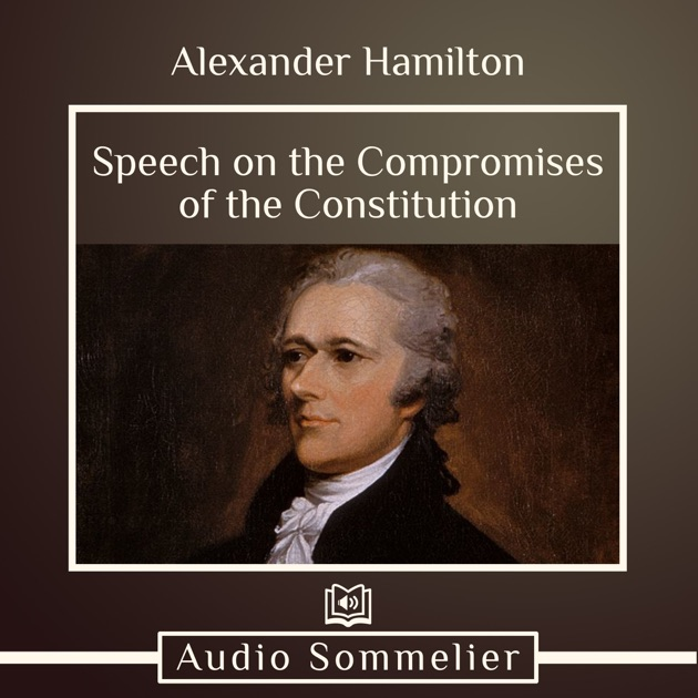 Speech on the Compromises of the Constitution by Alexander Hamilton