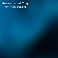 My Hope Nasheed Muhammad Al Muqit MP3