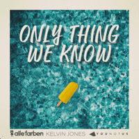Alle Farben, Kelvin Jones & YOUNOTUS Only Thing We Know