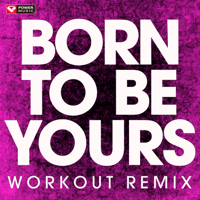 Born to Be Yours (Workout Remix) Power Music Workout