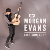 Kiss Somebody Morgan Evans MP3
