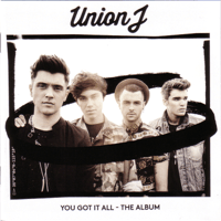 You Got It All Union J