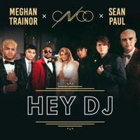 Hey DJ (Remix) CNCO, Meghan Trainor & Sean Paul MP3