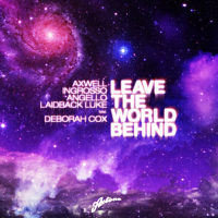 Leave the World Behind (Original) [feat. Deborah Cox] Axwell, Sebastian Ingrosso, Steve Angello & Laidback Luke MP3