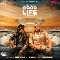 Good Life (feat. Bohemia) Deep Jandu