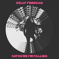 Catch Me I'm Falling Kelly Finnigan