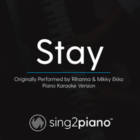 Stay (Originally Performed by Rihanna & Mikky Ekko) [Piano Karaoke Version] Sing2Piano MP3