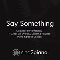 Say Something (Originally Performed by a Great Big World & Christina Aguilera) [Piano Karaoke Version] Sing2Piano