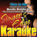 Free Download Singer's Edge Karaoke This Is Me (Originally Performed By Keala Settle & the Greatest Showman Ensemble) [Karaoke] Mp3