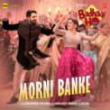 Free Download Guru Randhawa, Neha Kakkar, Tanishk Bagchi & Panjabi Mc Morni Banke (From