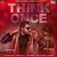 Think Once (feat. Roach Killa) Prabh Gill