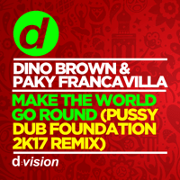 Make the World Go Round (Pussy Dub Foundation 2k17 Remix) [Radio Edit] Dino Brown & Paky Francavilla