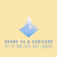 Out of Time (feat. Eric Lumiere) Shane 54 & Cubicore