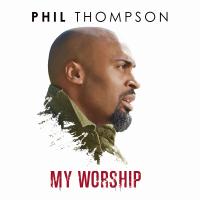 My Worship Phil Thompson MP3