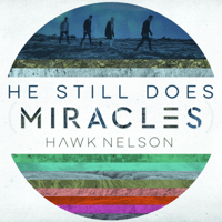 He Still Does (Miracles) Hawk Nelson