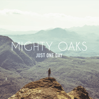 Just One Day Mighty Oaks MP3