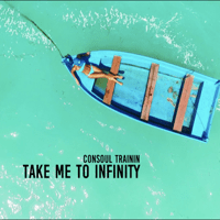 Take Me to Infinity (Extended Mix) Consoul Trainin