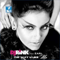 The Way U Like Me Dj Rink & DJ Earl song
