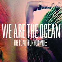 The Road (Run for Miles) We Are the Ocean