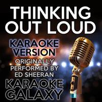 Thinking out Loud (Karaoke Version) [Originally Performed By Ed Sheeran] Karaoke Galaxy