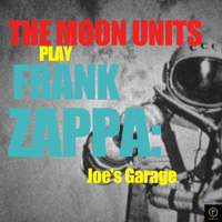 Joe's Garage The Moon Units