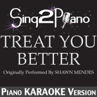 Treat You Better (Originally Performed by Shawn Mendes) [Piano Karaoke Version] Sing2Piano MP3