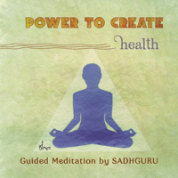 Power to Create: Health Sadhguru