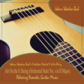 Free Download Johann Sebastian Bach's Orchestra Madrid Air on the G String (Orchestral Suite No. 3 in D Major): Relaxing Acoustic Guitar Music [with Julio Alvrez] Mp3