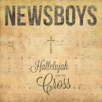 Hallelujah for the Cross Newsboys MP3