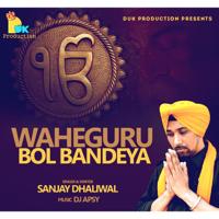 Waheguru Bol Bandeya Sanjay Dhaliwal & DJ Apsy